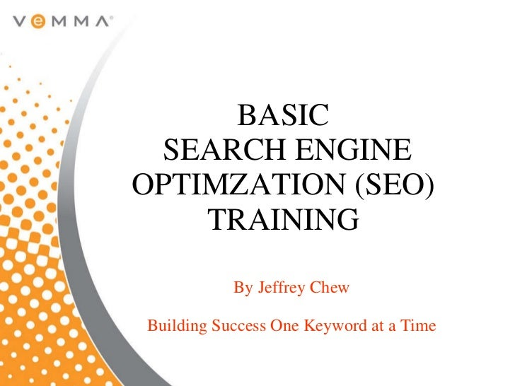 BASIC  SEARCH ENGINE OPTIMZATION (SEO) TRAINING By Jeffrey Chew Building Success One Keyword at a Time