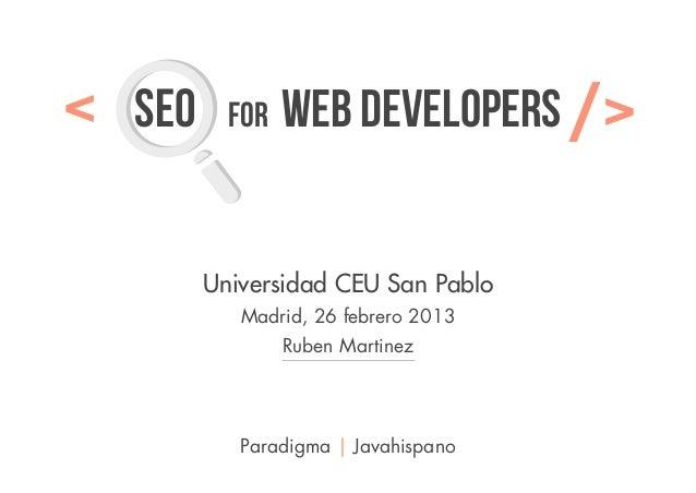 <   SEO     FOR   web developers       />          Universidad CEU San Pablo             Madrid, 26 febrero 2013          ...