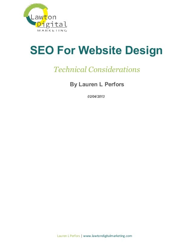 SEOForWebsiteDesign TechnicalConsiderations ByLaurenLPerfors 02/04/2013  LaurenLPerfors|www.lawtondigitalmarket...