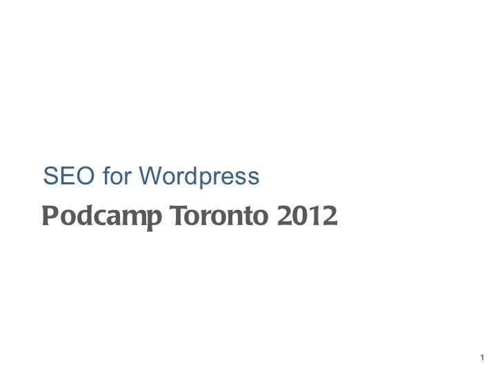 Podcamp Toronto 2012 <ul><li>SEO for Wordpress </li></ul>