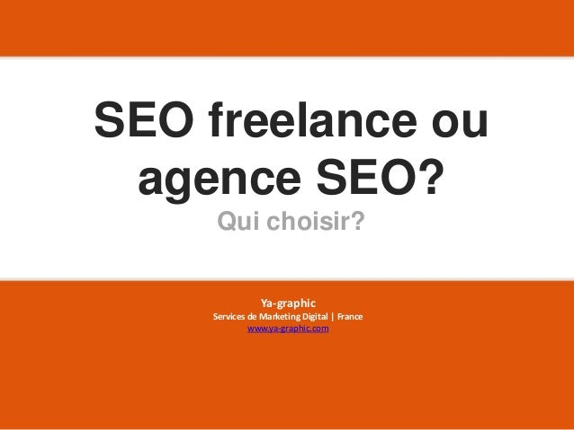 SEO freelance ou agence SEO? Qui choisir? Ya-graphic Services de Marketing Digital | France www.ya-graphic.com