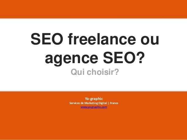 SEO freelance ou agence SEO? Qui choisir? Ya-graphic Services de Marketing Digital | France www.ya-graphic.com