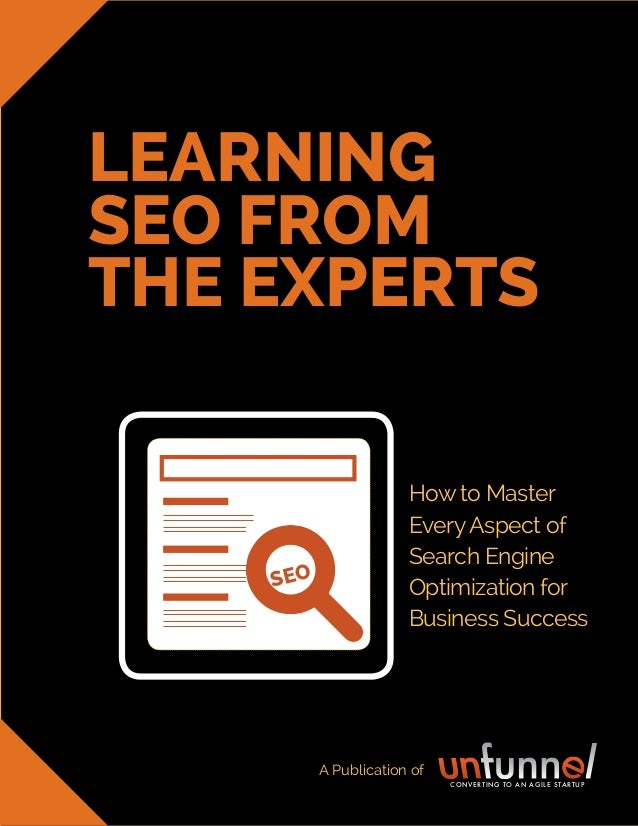 A publication of LEARNING SEO FROM THE EXPERTS How to Master EveryAspect of Search Engine Optimization for Business Succes...