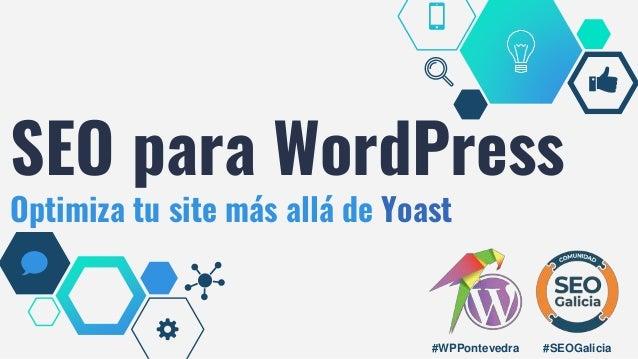#SEOGalicia SEO para WordPress Optimiza tu site más allá de Yoast #WPPontevedra