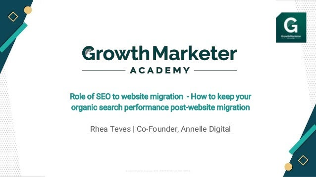 © Growth Marketer Academy 2019 / PROPRIETARY & CONFIDENTIAL Role of SEO to website migration - How to keep your organic se...