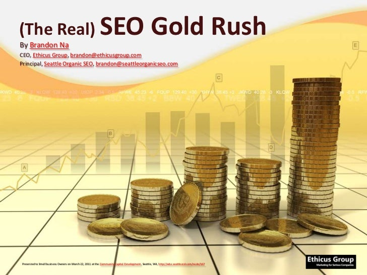 (The Real) SEO Gold Rush<br />By Brandon Na<br />CEO, Ethicus Group, brandon@ethicusgroup.com<br />Principal, Seattle Orga...