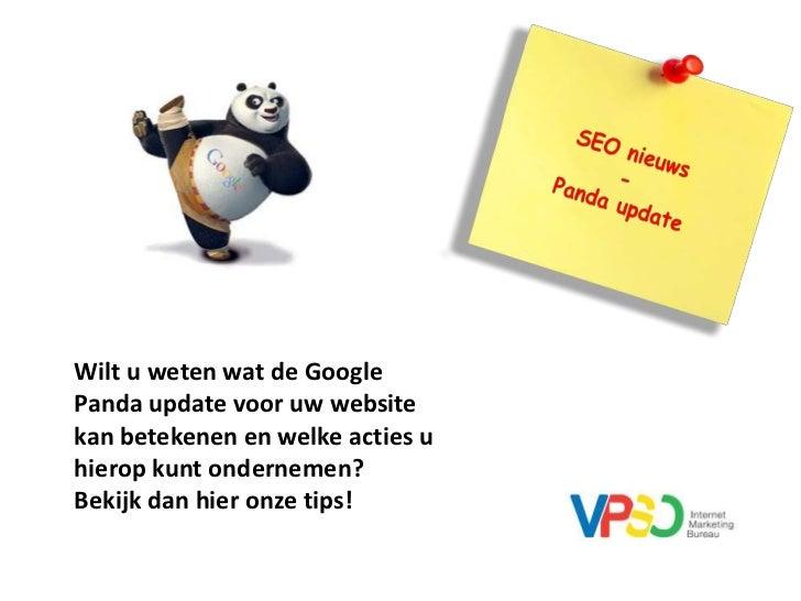 SEO nieuws<br />-<br />Panda update<br />Wilt u weten wat de Google Panda update voor uw website kan betekenen en welke ac...