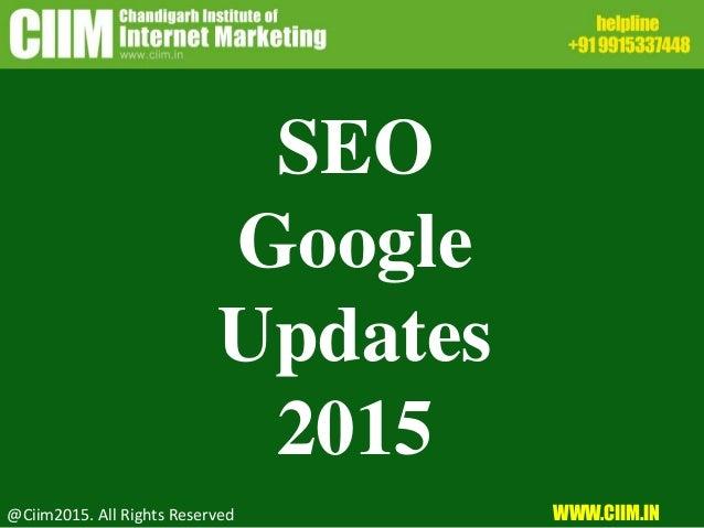 SEO Google Updates 2015 @Ciim2015. All Rights Reserved WWW.CIIM.IN