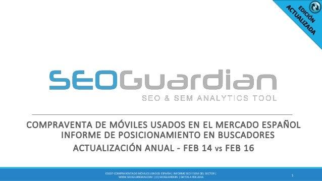 COMPRAVENTA DE MÓVILES USADOS EN EL MERCADO ESPAÑOL INFORME DE POSICIONAMIENTO EN BUSCADORES ACTUALIZACIÓN ANUAL - FEB 14 ...