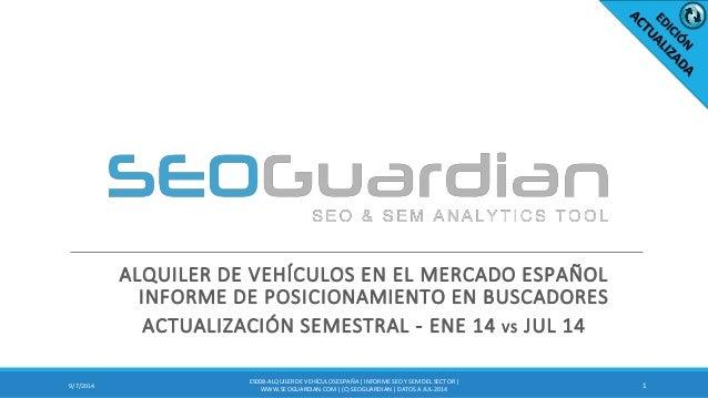 ALQUILER DE VEHÍCULOS EN EL MERCADO ESPAÑOL INFORME DE POSICIONAMIENTO EN BUSCADORES  ACTUALIZACIÓN SEMESTRAL - ENE 14 VS ...