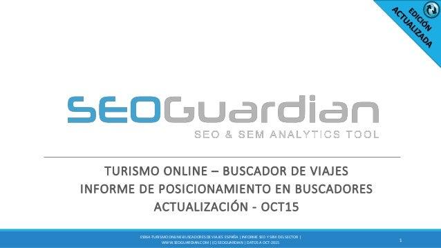 TURISMO ONLINE – BUSCADOR DE VIAJES INFORME DE POSICIONAMIENTO EN BUSCADORES ACTUALIZACIÓN - OCT15 1 ES064-TURISMO ONLINE-...