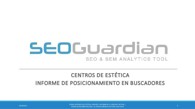 CENTROS DE ESTÉTICA  INFORME DE POSICIONAMIENTO EN BUSCADORES  1  10/8/2014  ES099-CENTROS DE ESTÉTICA-ESPAÑA | INFORME SE...