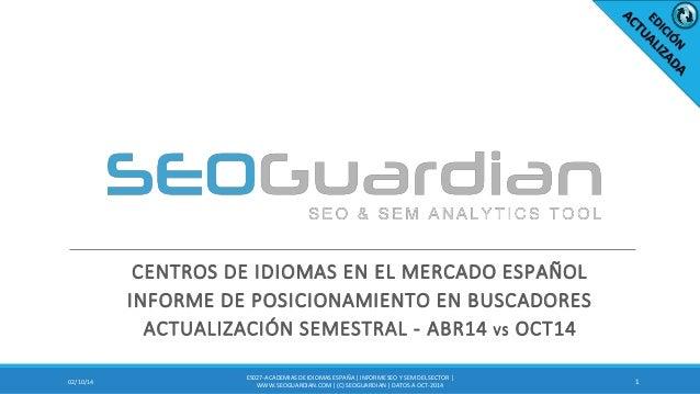 CENTROS DE IDIOMAS EN EL MERCADO ESPAÑOL INFORME DE POSICIONAMIENTO EN BUSCADORES ACTUALIZACIÓN SEMESTRAL - ABR14 VS OCT14...
