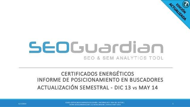 CERTIFICADOS ENERGÉTICOS INFORME DE POSICIONAMIENTO EN BUSCADORES ACTUALIZACIÓN SEMESTRAL - DIC 13 VS MAY 14 16/17/2014 ES...