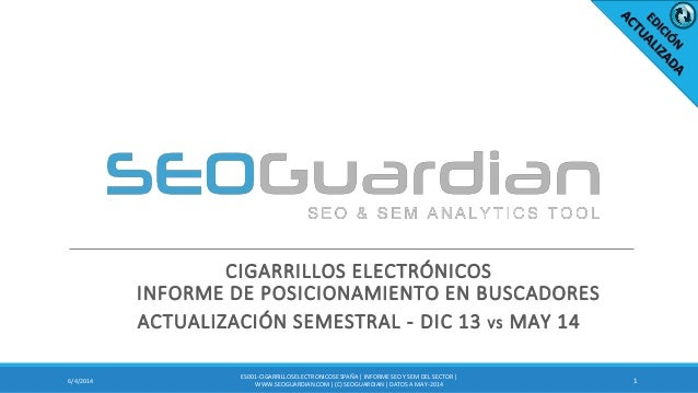 CIGARRILLOS ELECTRÓNICOS INFORME DE POSICIONAMIENTO EN BUSCADORES ACTUALIZACIÓN SEMESTRAL - DIC 13 VS MAY 14 16/4/2014 ES0...