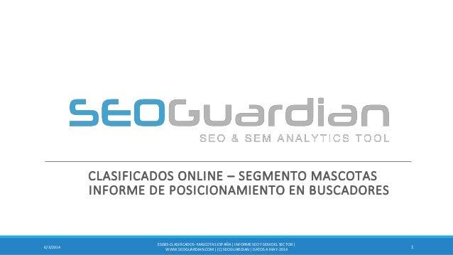 CLASIFICADOS ONLINE – SEGMENTO MASCOTAS INFORME DE POSICIONAMIENTO EN BUSCADORES 16/3/2014 ES083-CLASIFICADOS-MASCOTAS ESP...