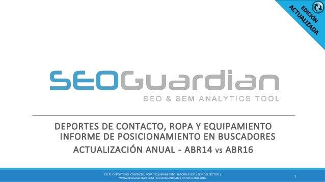 DEPORTES DE CONTACTO, ROPA Y EQUIPAMIENTO INFORME DE POSICIONAMIENTO EN BUSCADORES ACTUALIZACIÓN ANUAL - ABR14 VS ABR16 1 ...
