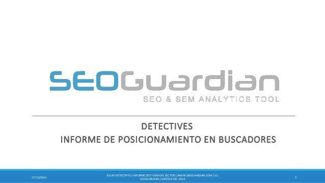 DETECTIVES INFORME DE POSICIONAMIENTO EN BUSCADORES 117/12/2014 ES143-DETECTIVES| INFORMESEO Y SEM DEL SECTOR | WWW.SEOGUA...