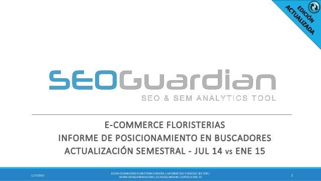 E-COMMERCE FLORISTERIAS INFORME DE POSICIONAMIENTO EN BUSCADORES ACTUALIZACIÓN SEMESTRAL - JUL 14 VS ENE 15 11/27/2015 ES1...