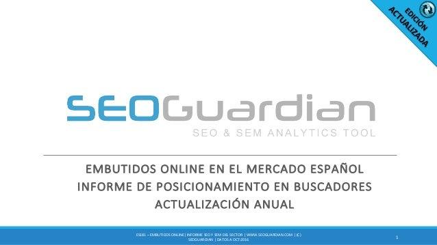 EMBUTIDOSONLINEENELMERCADOESPAÑOL INFORMEDEPOSICIONAMIENTOENBUSCADORES ACTUALIZACIÓNANUAL 1 ES181– EMBUTIDOSON...