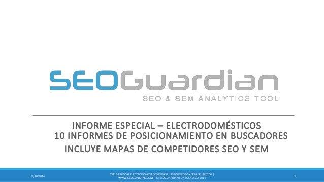 INFORME ESPECIAL – ELECTRODOMÉSTICOS 10 INFORMES DE POSICIONAMIENTO EN BUSCADORES  INCLUYE MAPAS DE COMPETIDORES SEO Y SEM...
