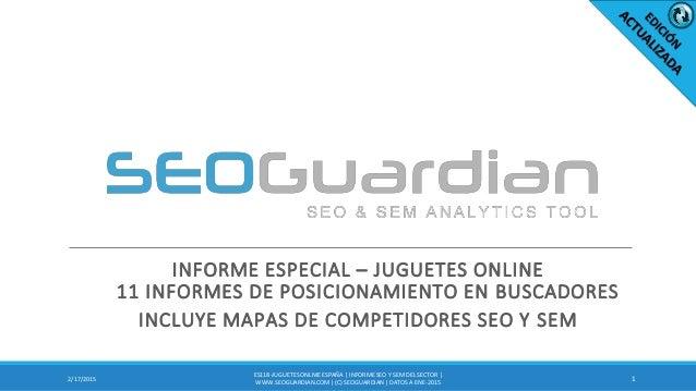 INFORME ESPECIAL – JUGUETES ONLINE 11 INFORMES DE POSICIONAMIENTO EN BUSCADORES INCLUYE MAPAS DE COMPETIDORES SEO Y SEM 12...
