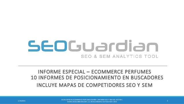 INFORME ESPECIAL – ECOMMERCE PERFUMES 10 INFORMES DE POSICIONAMIENTO EN BUSCADORES INCLUYE MAPAS DE COMPETIDORES SEO Y SEM...