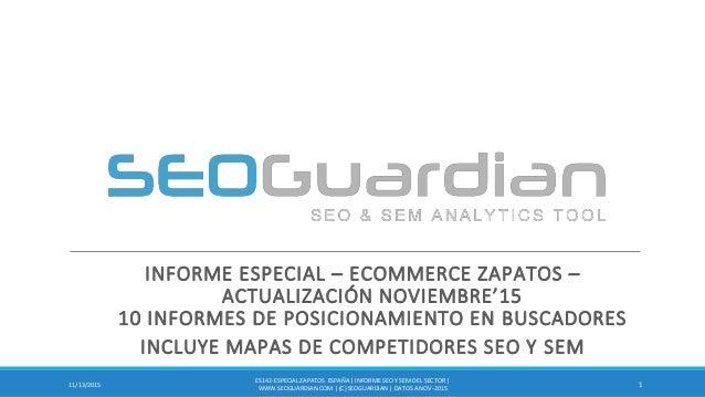 INFORME ESPECIAL – ECOMMERCE ZAPATOS – ACTUALIZACIÓN NOVIEMBRE'15 10 INFORMES DE POSICIONAMIENTO EN BUSCADORES INCLUYE MAP...