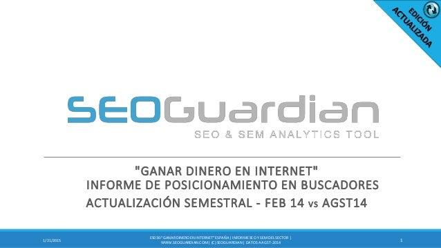 """""""GANAR DINERO EN INTERNET"""" INFORME DE POSICIONAMIENTO EN BUSCADORES ACTUALIZACIÓN SEMESTRAL - FEB 14 VS AGST14 11/21/2015 ..."""