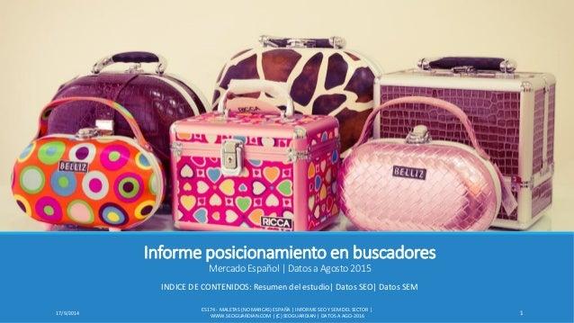 Informe posicionamiento en buscadores Mercado Español   Datos a Agosto 2015 INDICE DE CONTENIDOS: Resumen del estudio  Dat...