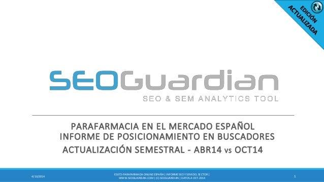PARAFARMACIA EN EL MERCADO ESPAÑOL INFORME DE POSICIONAMIENTO EN BUSCADORES ACTUALIZACIÓN SEMESTRAL - ABR14 VS OCT14 14/10...