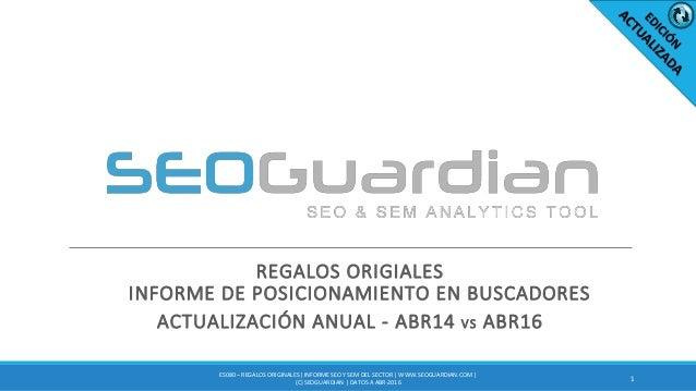 REGALOS ORIGIALES INFORME DE POSICIONAMIENTO EN BUSCADORES ACTUALIZACIÓN ANUAL - ABR14 VS ABR16 1 ES080 – REGALOS ORIGINAL...