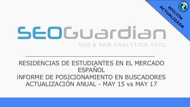 RESIDENCIAS DE ESTUDIANTES EN EL MERCADO ESPAÑOL iNFORME DE POSICIONAMIENTO EN BUSCADORES ACTUALIZACIÓN ANUAL - MAY 15 vs ...