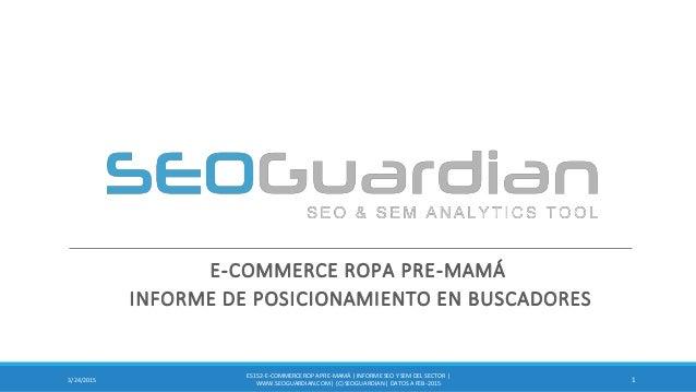 E-COMMERCE ROPA PRE-MAMÁ INFORME DE POSICIONAMIENTO EN BUSCADORES 13/24/2015 ES152-E-COMMERCEROPA PRE-MAMÁ | INFORME SEO Y...