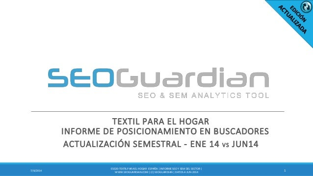 TEXTIL PARA EL HOGAR INFORME DE POSICIONAMIENTO EN BUSCADORES ACTUALIZACIÓN SEMESTRAL - ENE 14 VS JUN14 17/8/2014 ES020-TE...