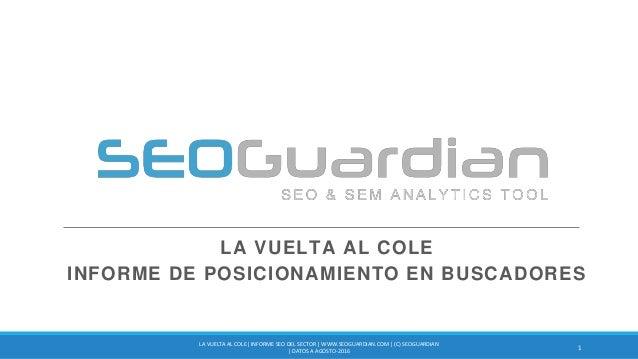 LA VUELTA AL COLE INFORME DE POSICIONAMIENTO EN BUSCADORES 1 LA VUELTA AL COLE| INFORME SEO DEL SECTOR | WWW.SEOGUARDIAN.C...