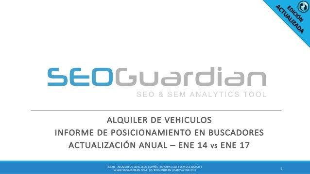 ALQUILERDEVEHICULOS INFORMEDEPOSICIONAMIENTOENBUSCADORES ACTUALIZACIÓNANUAL– ENE14VS ENE17 1 ES008- ALQUILERD...