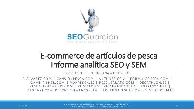 E-commerce de artículos de pesca Informe analítica SEO y SEM DESCUBRE EL POSICIONAMIENTO DE A-ALVAREZ.COM | CANSIONPESCA.C...