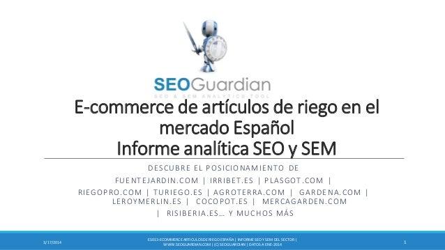 E-commerce de artículos de riego en el mercado Español Informe analítica SEO y SEM DESCUBRE EL POSICIONAMIENTO DE FUENTEJA...