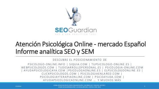 Atención Psicológica Online - mercado Español Informe analítica SEO y SEM DESCUBRE EL POSICIONAMIENTO DE P S I C O L O G O...