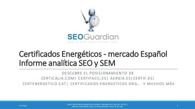 Certificados Energéticos - mercado Español Informe analítica SEO y SEM DE S CUBRE E L POS ICIO NAM IEN T O DE CERTICALIA ....
