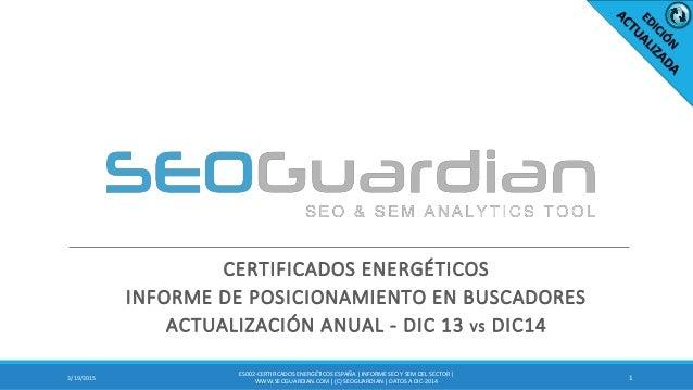 CERTIFICADOS ENERGÉTICOS INFORME DE POSICIONAMIENTO EN BUSCADORES ACTUALIZACIÓN ANUAL - DIC 13 VS DIC14 13/19/2015 ES002-C...