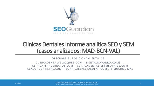 Clínicas Dentales Informe analítica SEO y SEM (casos analizados: MAD-BCN-VAL) DESCUBRE EL POSICIONAMIENTO DE CLINICADENTAL...