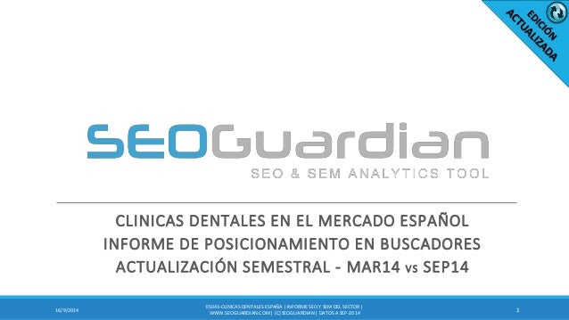 CLINICAS DENTALES EN EL MERCADO ESPAÑOL INFORME DE POSICIONAMIENTO EN BUSCADORES ACTUALIZACIÓN SEMESTRAL - MAR14 VS SEP14 ...