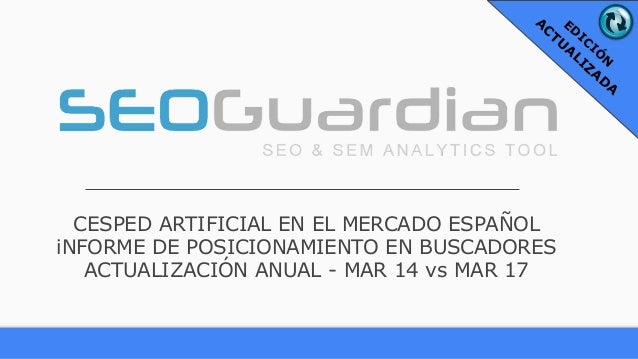 CESPED ARTIFICIAL EN EL MERCADO ESPAÑOL iNFORME DE POSICIONAMIENTO EN BUSCADORES ACTUALIZACIÓN ANUAL - MAR 14 vs MAR 17 ED...