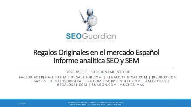 Regalos Originales en el mercado Español Informe analítica SEO y SEM DESCUBRE EL POSICIONAMIENTO DE FACTORIADEREGALOS.COM ...