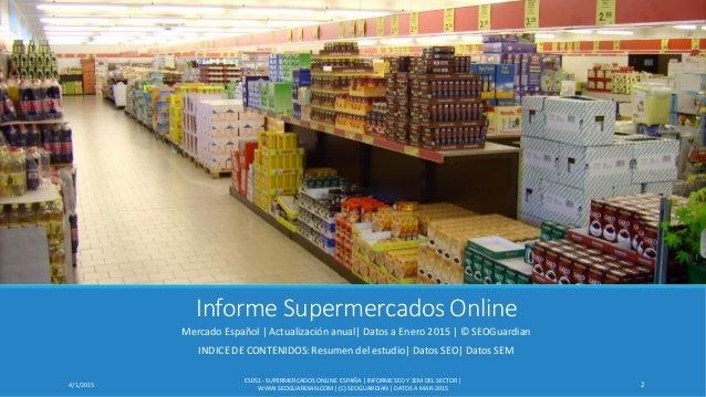 Informe Supermercados Online Mercado Español | Actualización anual| Datos a Enero 2015 | © SEOGuardian ES051 - SUPERMERCAD...