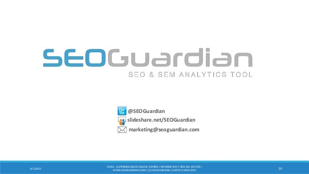 4/1/2015 20 @SEOGuardian slideshare.net/SEOGuardian marketing@seoguardian.com ES051 - SUPERMERCADOSONLINE ESPAÑA| INFORMES...