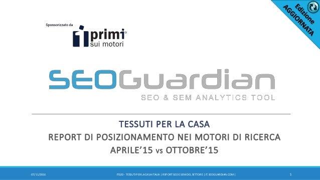 TESSUTI PER LA CASA REPORT DI POSIZIONAMENTO NEI MOTORI DI RICERCA APRILE'15 VS OTTOBRE'15 107/11/2016 IT020 - TESSUTI PER...
