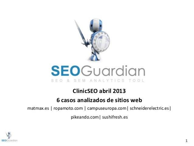 1ClinicSEO abril 20136 casos analizados de sitios webmatmax.es | ropamoto.com | campuseuropa.com| schneiderelectric.es|pik...